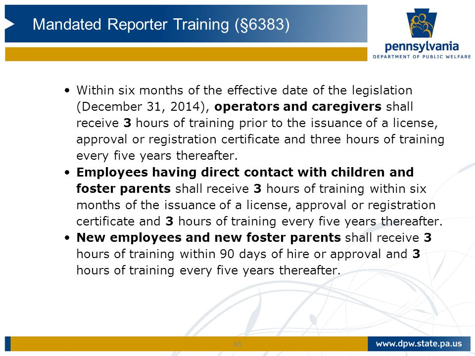 46 Within six months of the effective date of the legislation (December 31, 2014), operators and caregivers shall receive 3 hours of training prior t