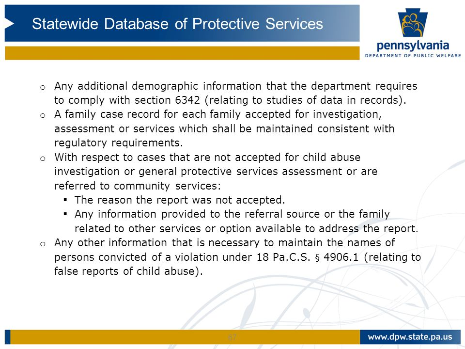 67 o Any additional demographic information that the department requires to comply with section 6342 (relating to studies of data in records). o A fam