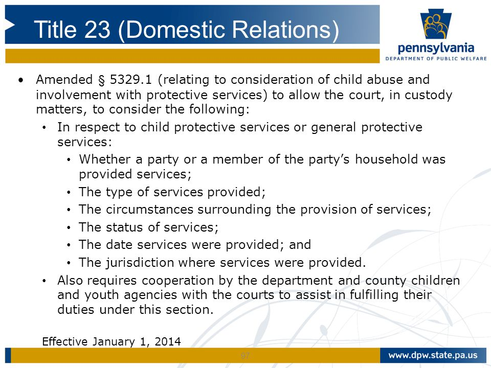 97 Amended § 5329.1 (relating to consideration of child abuse and involvement with protective services) to allow the court, in custody matters, to con