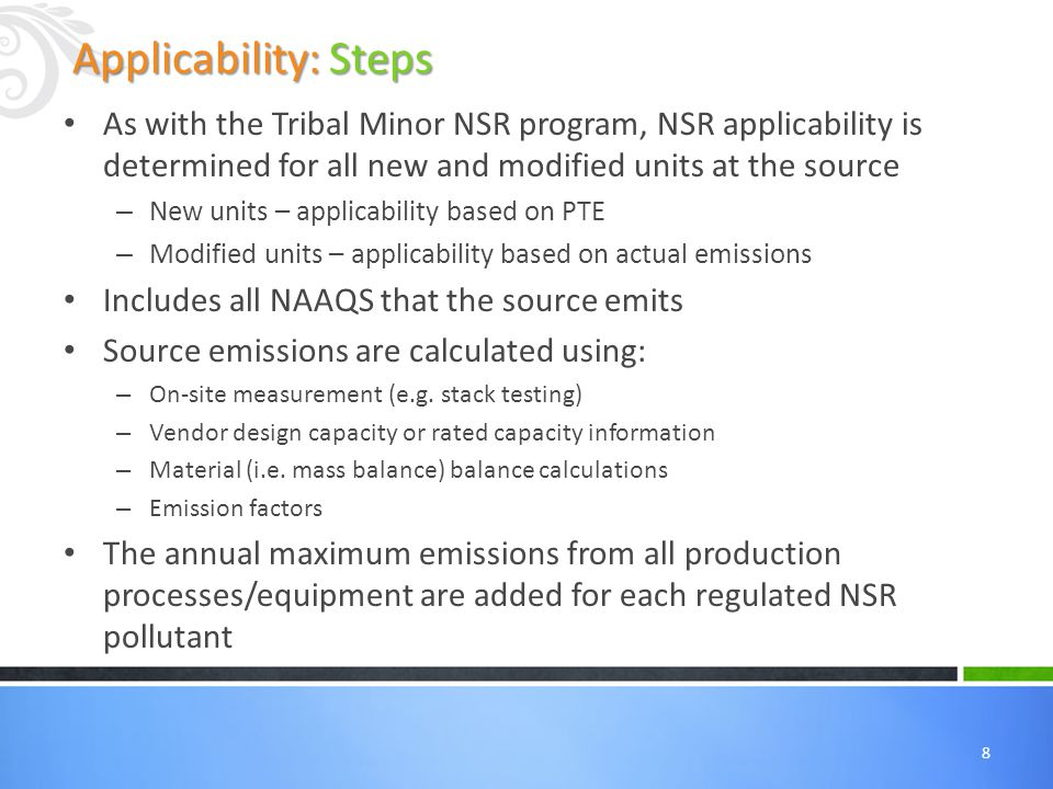 8 As with the Tribal Minor NSR program, NSR applicability is determined for all new and modified units at the source – New units – applicability based on PTE – Modified units – applicability based on actual emissions Includes all NAAQS that the source emits Source emissions are calculated using: – On-site measurement (e.g.