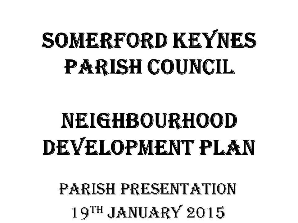 Somerford Keynes Parish Council Neighbourhood Development Plan PARISH PRESENTATION 19 th JANUARY 2015