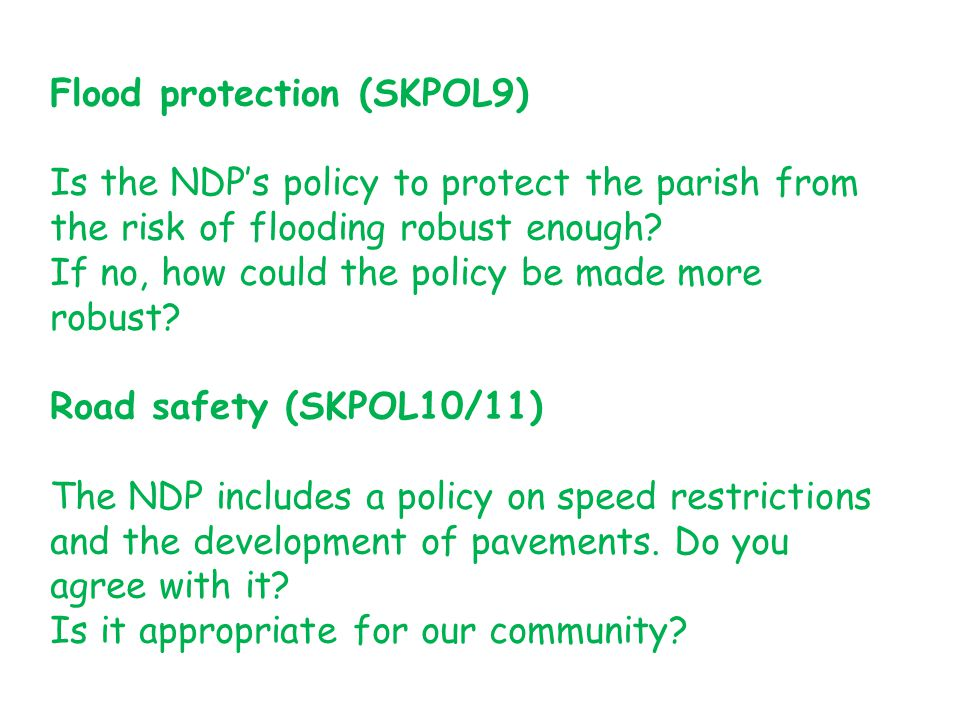 Flood protection (SKPOL9) Is the NDP's policy to protect the parish from the risk of flooding robust enough.