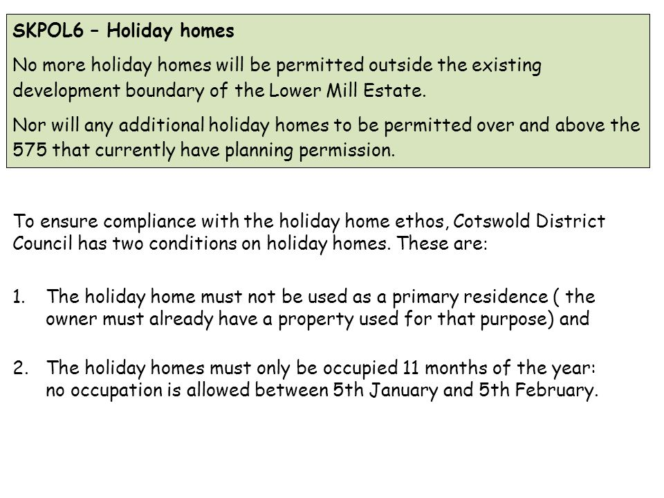 SKPOL6 – Holiday homes No more holiday homes will be permitted outside the existing development boundary of the Lower Mill Estate.