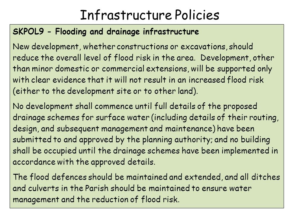 SKPOL9 - Flooding and drainage infrastructure New development, whether constructions or excavations, should reduce the overall level of flood risk in the area.