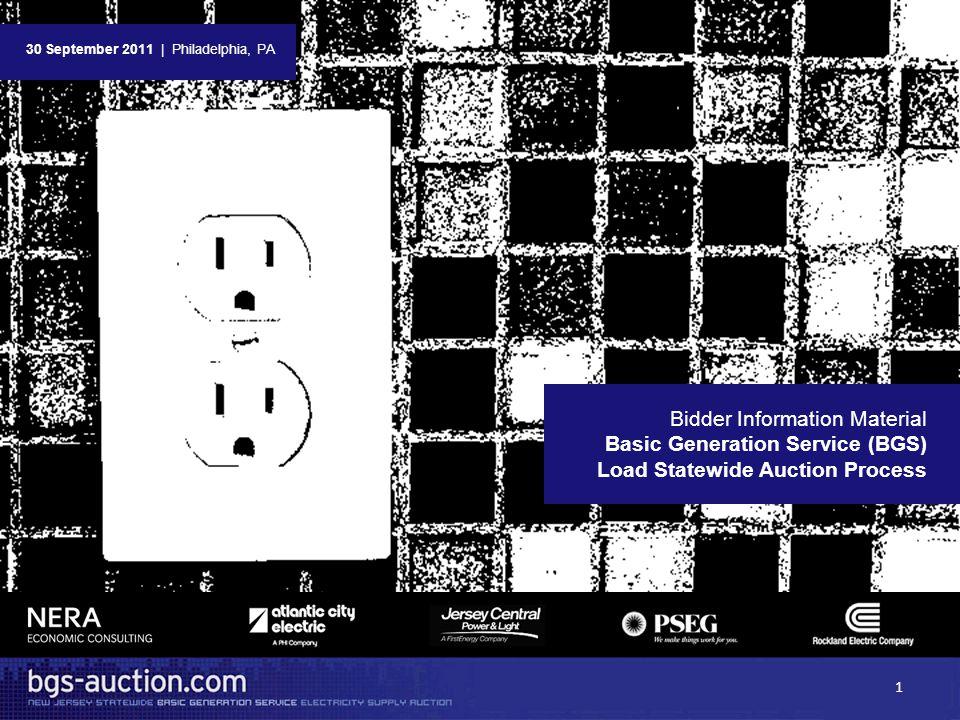 Bidder Information Material Basic Generation Service (BGS) Load Statewide Auction Process 30 September 2011   Philadelphia, PA 1