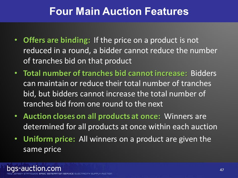 Four Main Auction Features Offers are binding: Offers are binding: If the price on a product is not reduced in a round, a bidder cannot reduce the num