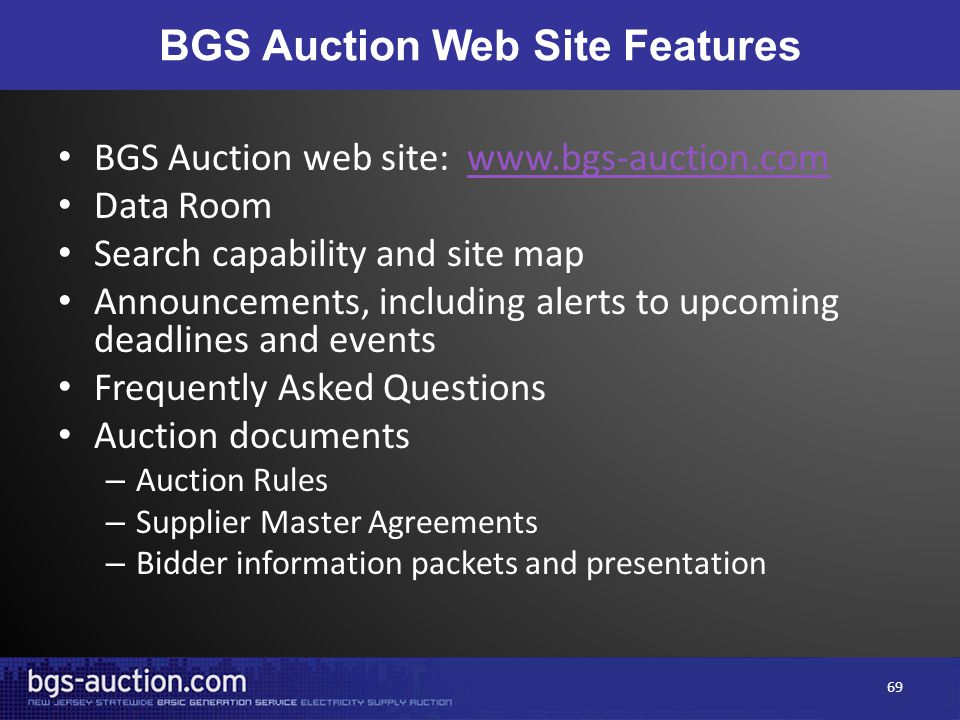 BGS Auction Web Site Features BGS Auction web site: www.bgs-auction.comwww.bgs-auction.com Data Room Search capability and site map Announcements, inc