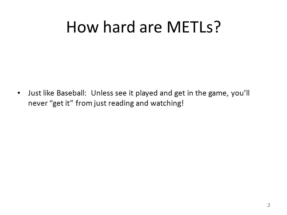 """How hard are METLs? Just like Baseball: Unless see it played and get in the game, you'll never """"get it"""" from just reading and watching! 3"""
