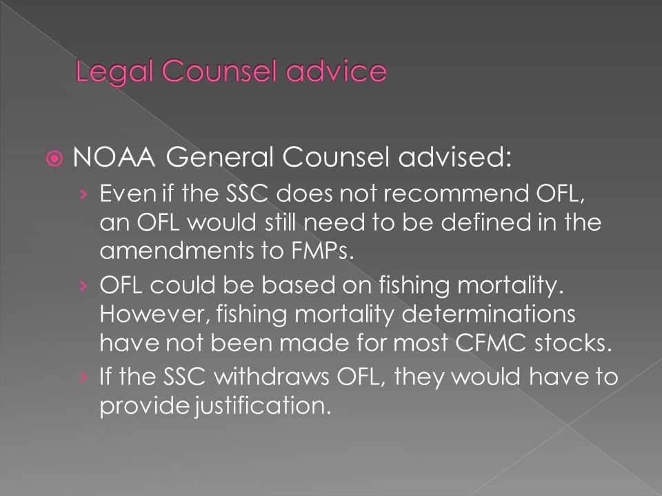  NOAA General Counsel advised: › Even if the SSC does not recommend OFL, an OFL would still need to be defined in the amendments to FMPs.