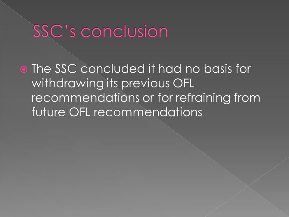  The SSC concluded it had no basis for withdrawing its previous OFL recommendations or for refraining from future OFL recommendations