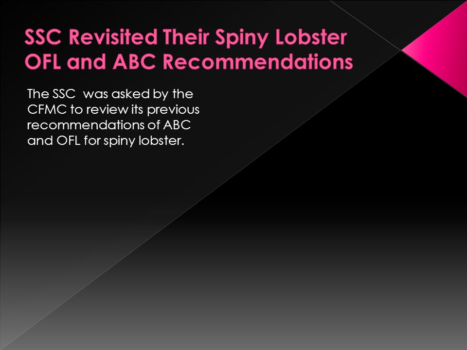 The SSC was asked by the CFMC to review its previous recommendations of ABC and OFL for spiny lobster.