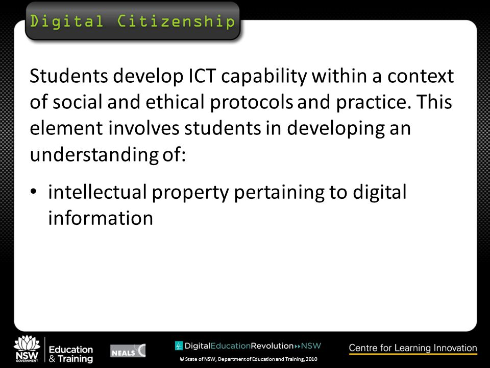 © State of NSW, Department of Education and Training, 2010 Students develop ICT capability within a context of social and ethical protocols and practice.