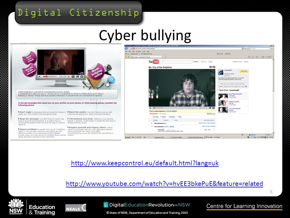 © State of NSW, Department of Education and Training, 2010 Cyber bullying 5 http://www.keepcontrol.eu/default.html lang=uk http://www.youtube.com/watch v=hvEE3bkePuE&feature=related
