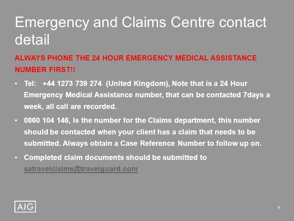 9 Emergency and Claims Centre contact detail ALWAYS PHONE THE 24 HOUR EMERGENCY MEDICAL ASSISTANCE NUMBER FIRST!.