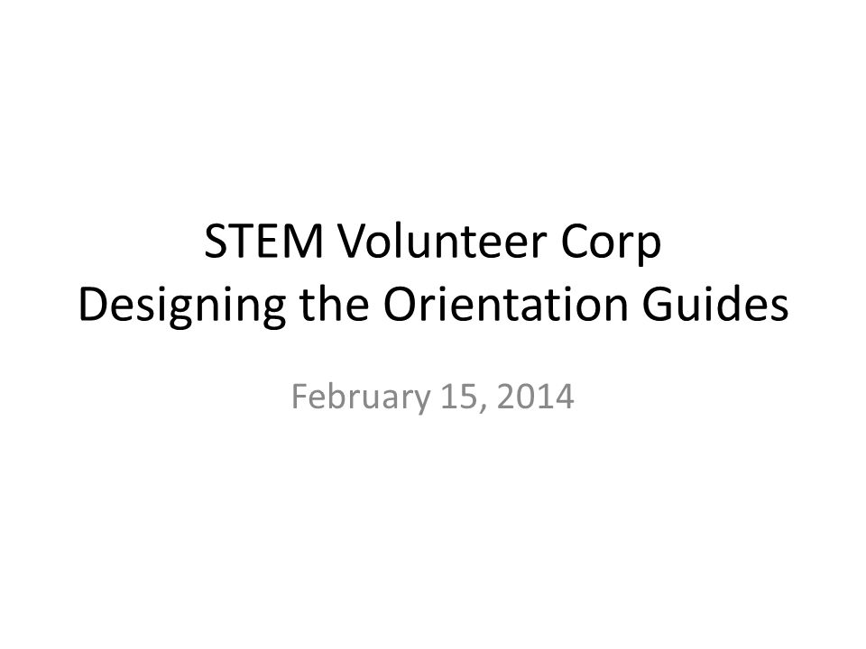 STEM Volunteer Corp Designing the Orientation Guides February 15, 2014