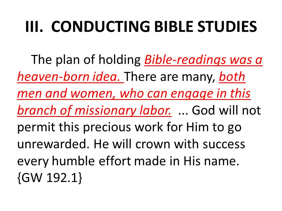 III. CONDUCTING BIBLE STUDIES The plan of holding Bible-readings was a heaven-born idea.