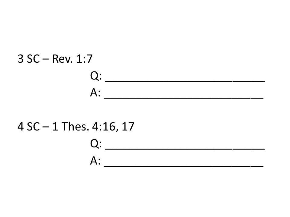 3 SC – Rev. 1:7 Q: _________________________ A: _________________________ 4 SC – 1 Thes.