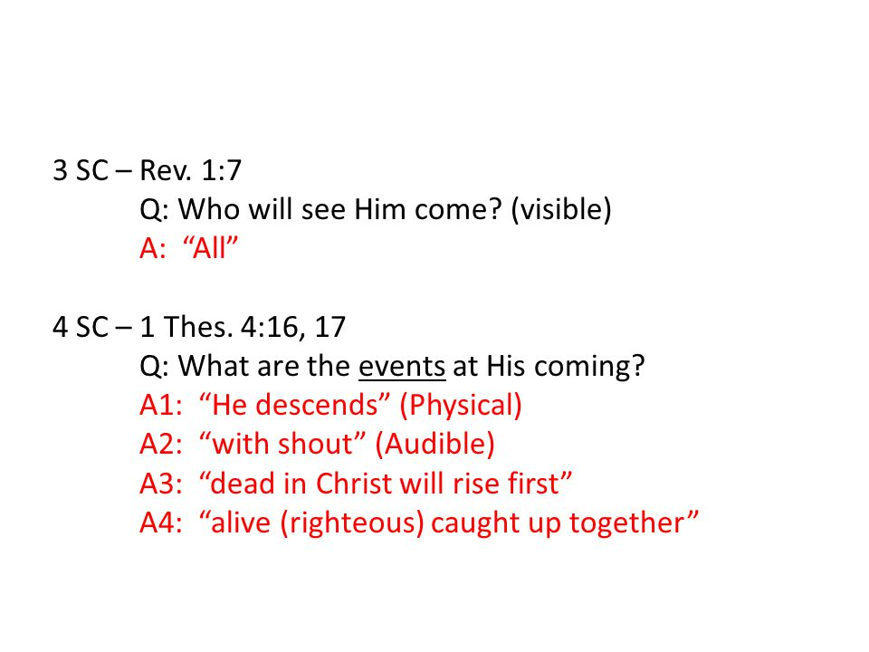 3 SC – Rev. 1:7 Q: Who will see Him come. (visible) A: All 4 SC – 1 Thes.