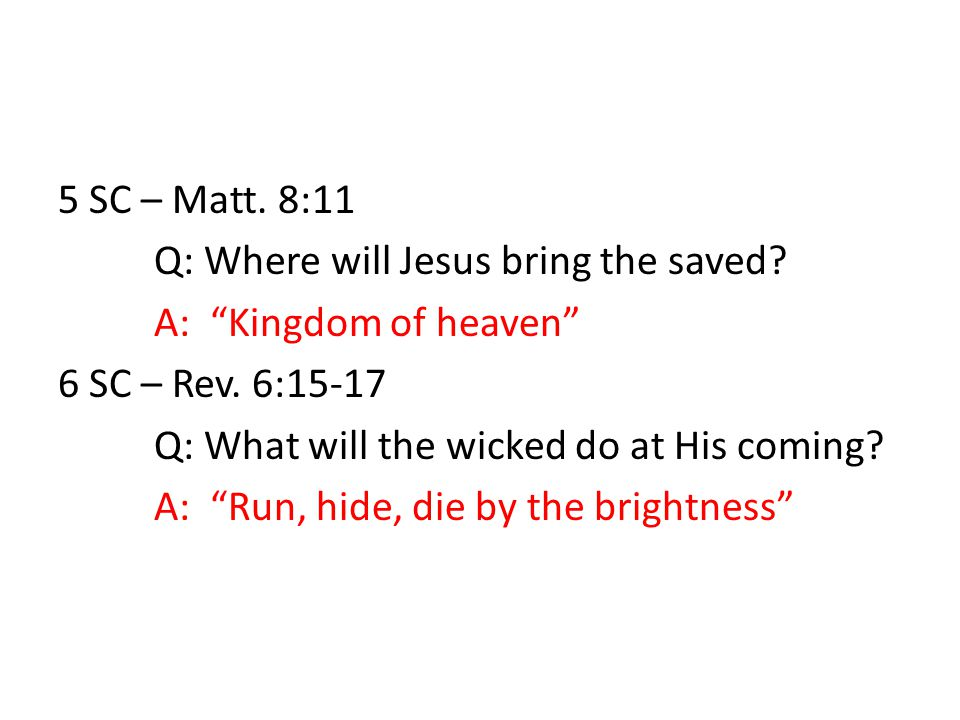5 SC – Matt. 8:11 Q: Where will Jesus bring the saved.