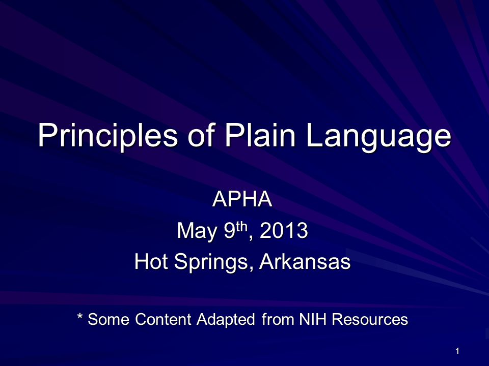 1 Principles of Plain Language APHA May 9 th, 2013 Hot Springs, Arkansas * Some Content Adapted from NIH Resources