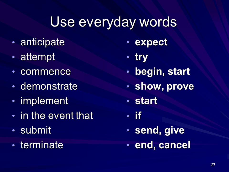 27 Use everyday words anticipate anticipate attempt attempt commence commence demonstrate demonstrate implement implement in the event that in the eve