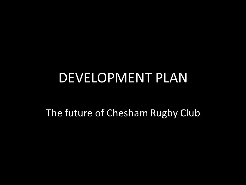 DEVELOPMENT PLAN The future of Chesham Rugby Club