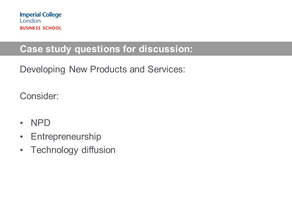 Case study questions for discussion: Developing New Products and Services: Consider: NPD Entrepreneurship Technology diffusion