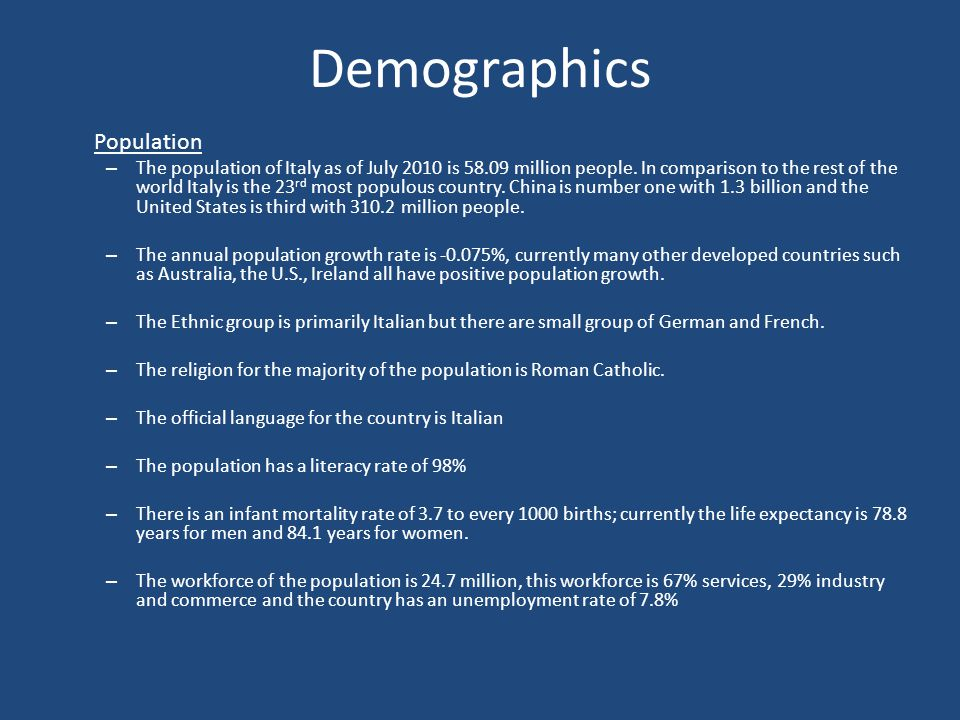Birth and Death Rates – The birth rate for Italy as of 2007 is 8.5 for every 1,000 when comparing this to other developed countries is low.