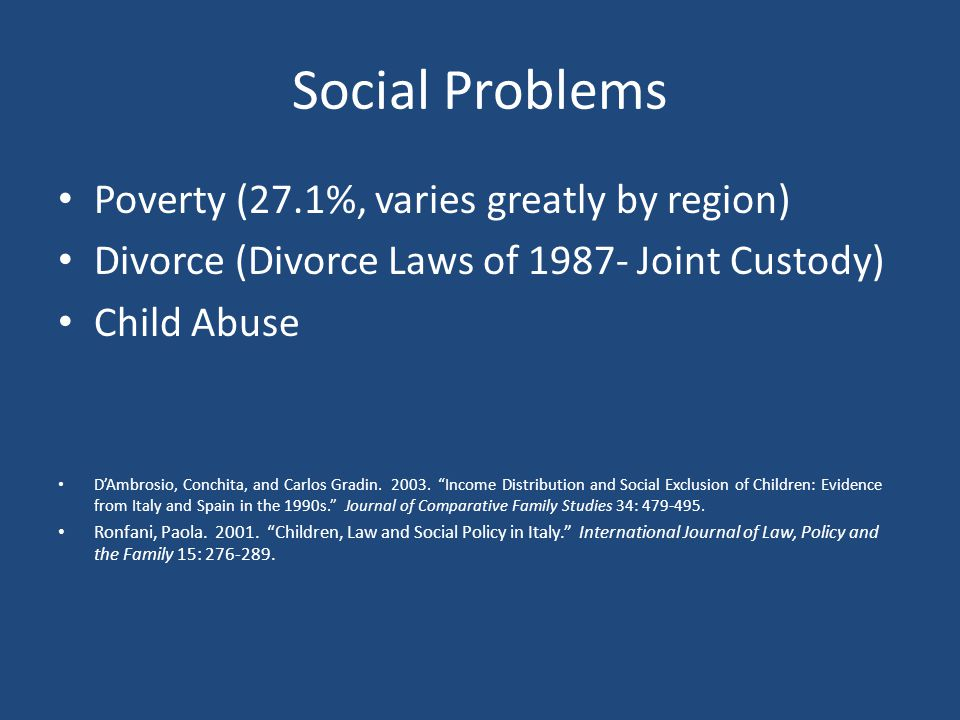 Social Problems Poverty (27.1%, varies greatly by region) Divorce (Divorce Laws of 1987- Joint Custody) Child Abuse D'Ambrosio, Conchita, and Carlos G