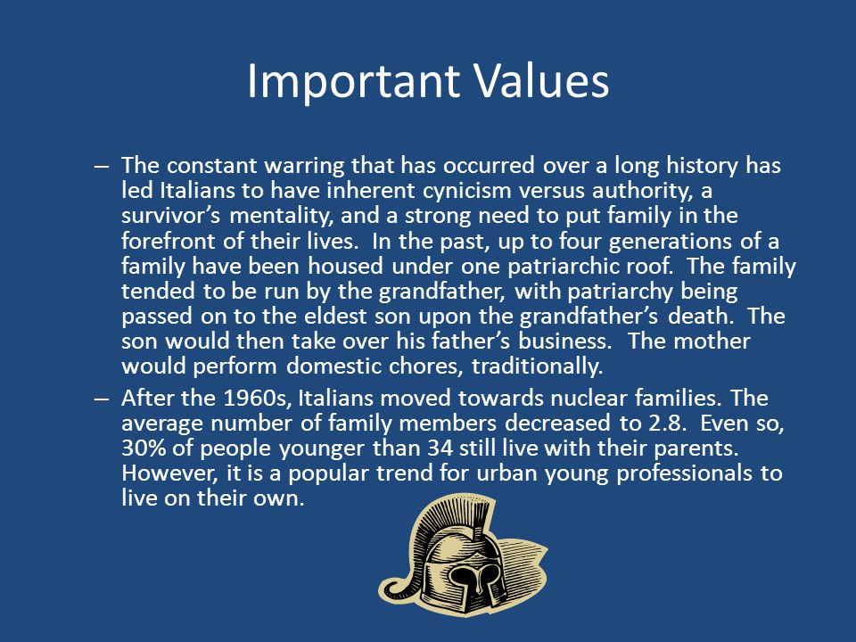 Important Values – The constant warring that has occurred over a long history has led Italians to have inherent cynicism versus authority, a survivor'