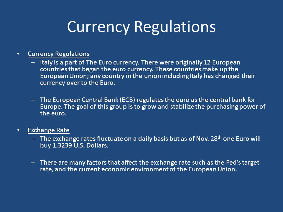 Currency Regulations – Italy is a part of The Euro currency. There were originally 12 European countries that began the euro currency. These countries