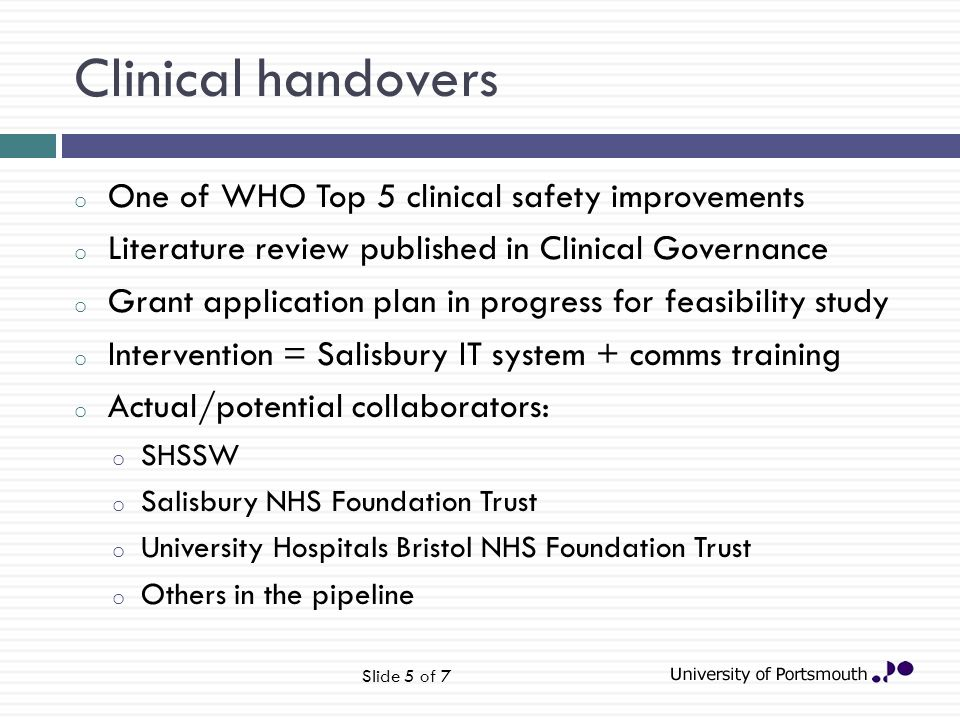 Clinical handovers o One of WHO Top 5 clinical safety improvements o Literature review published in Clinical Governance o Grant application plan in pr