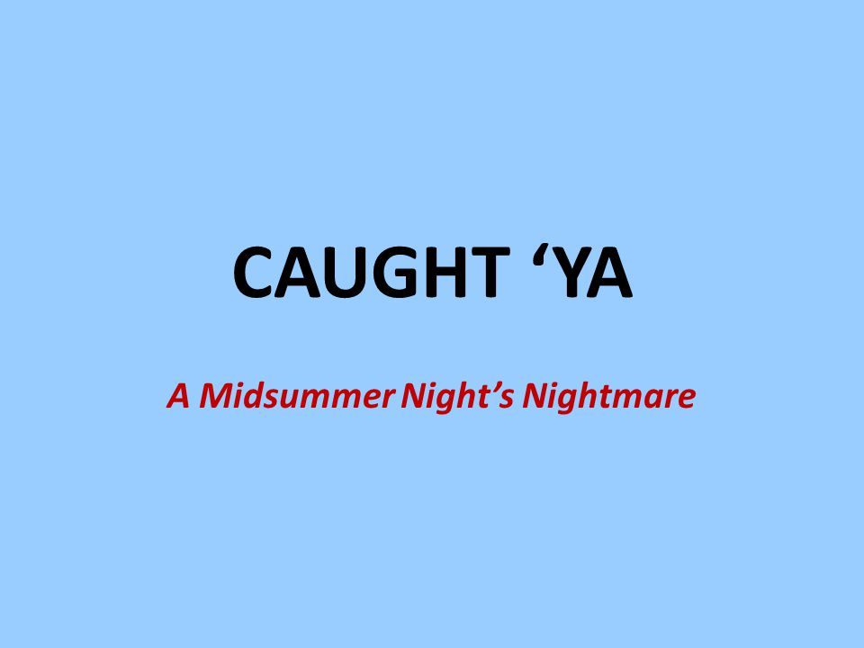 CAUGHT 'YA A Midsummer Night's Nightmare
