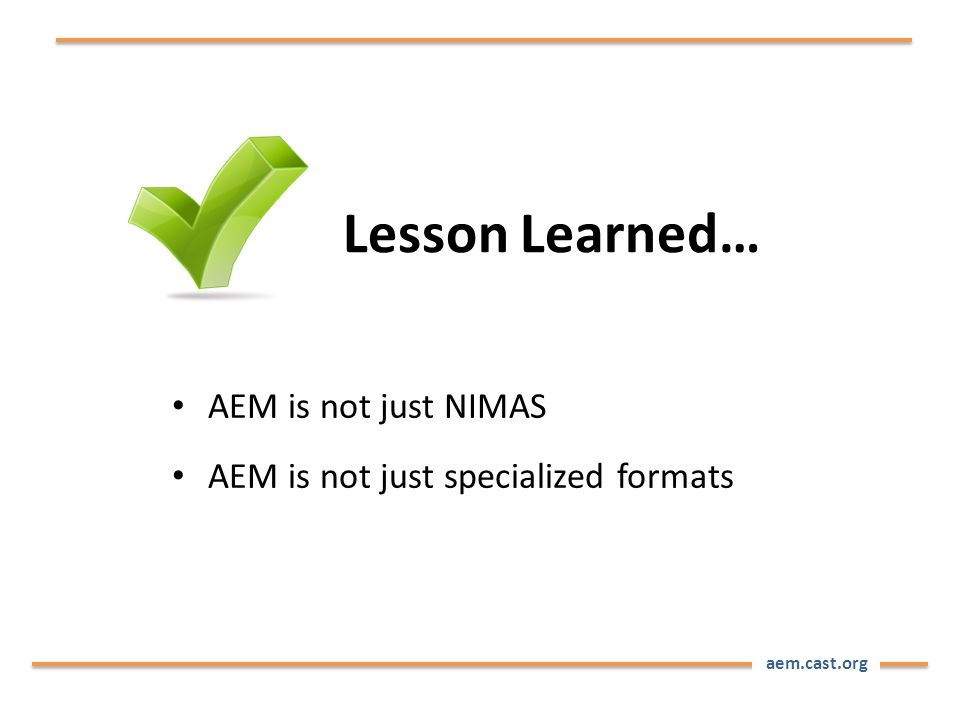 aem.cast.org AEM is not just NIMAS AEM is not just specialized formats Lesson Learned…