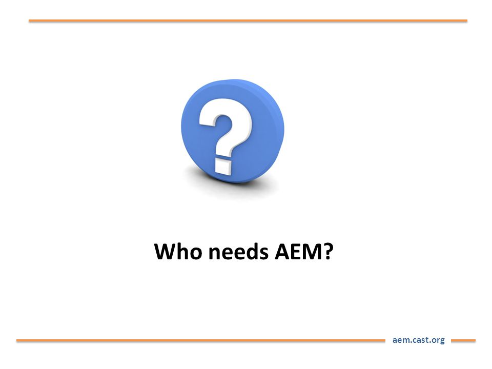 aem.cast.org Who needs AEM?