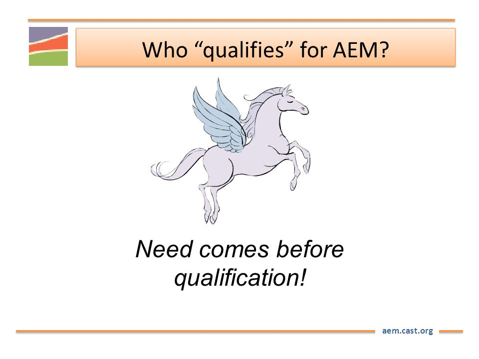 "aem.cast.org Who ""qualifies"" for AEM? Need comes before qualification!"