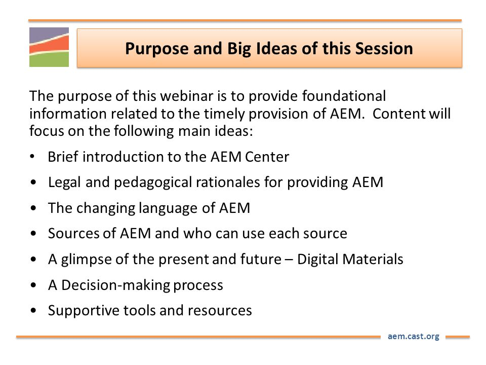 aem.cast.org Purpose and Big Ideas of this Session The purpose of this webinar is to provide foundational information related to the timely provision