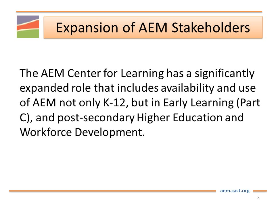 aem.cast.org Expansion of AEM Stakeholders The AEM Center for Learning has a significantly expanded role that includes availability and use of AEM not