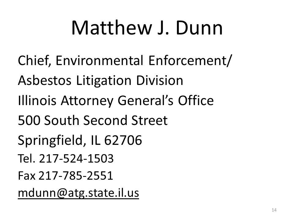 Matthew J. Dunn Chief, Environmental Enforcement/ Asbestos Litigation Division Illinois Attorney General's Office 500 South Second Street Springfield,