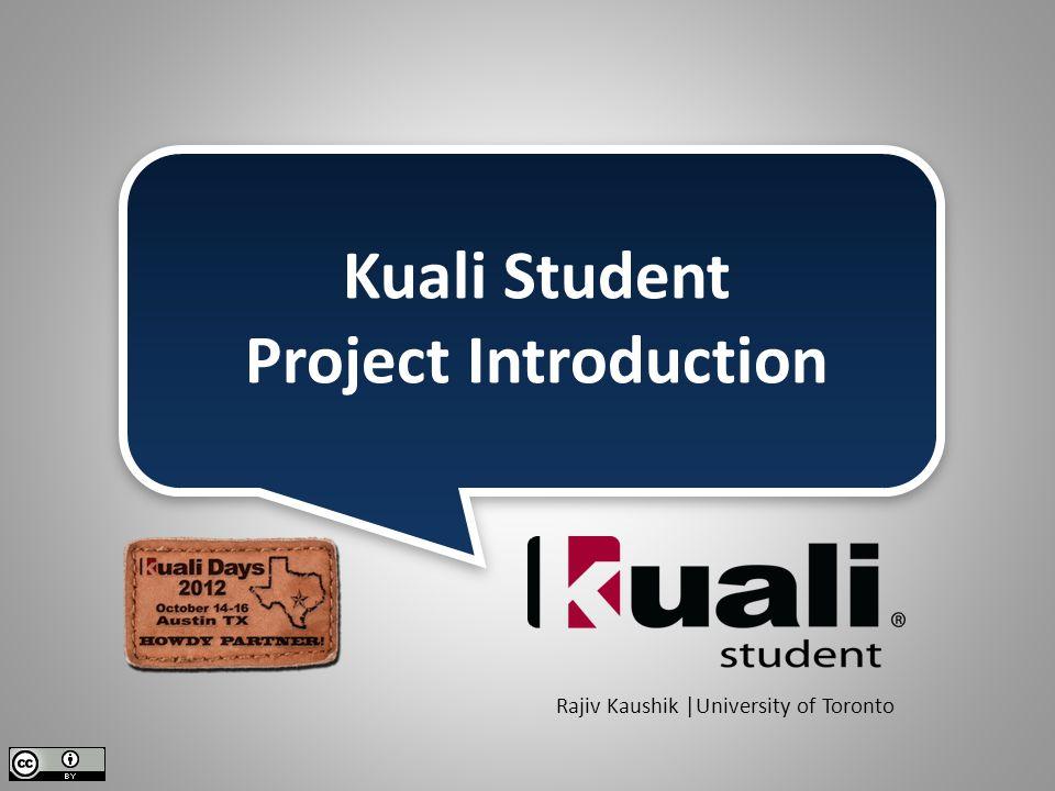 Kuali Student Project Introduction Rajiv Kaushik |University of Toronto