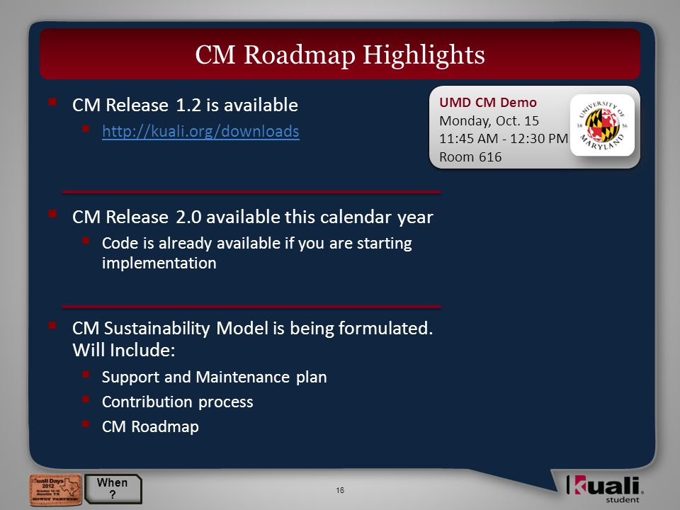 16  CM Release 1.2 is available  http://kuali.org/downloads http://kuali.org/downloads  CM Release 2.0 available this calendar year  Code is already available if you are starting implementation  CM Sustainability Model is being formulated.