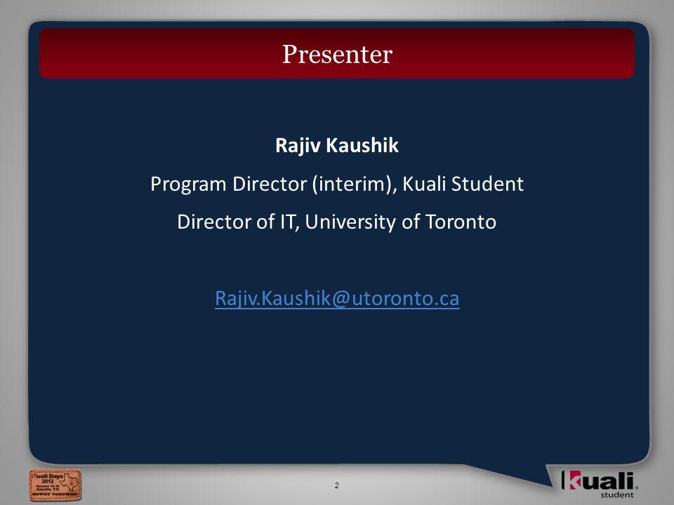 2 Rajiv Kaushik Program Director (interim), Kuali Student Director of IT, University of Toronto Rajiv.Kaushik@utoronto.ca Presenter