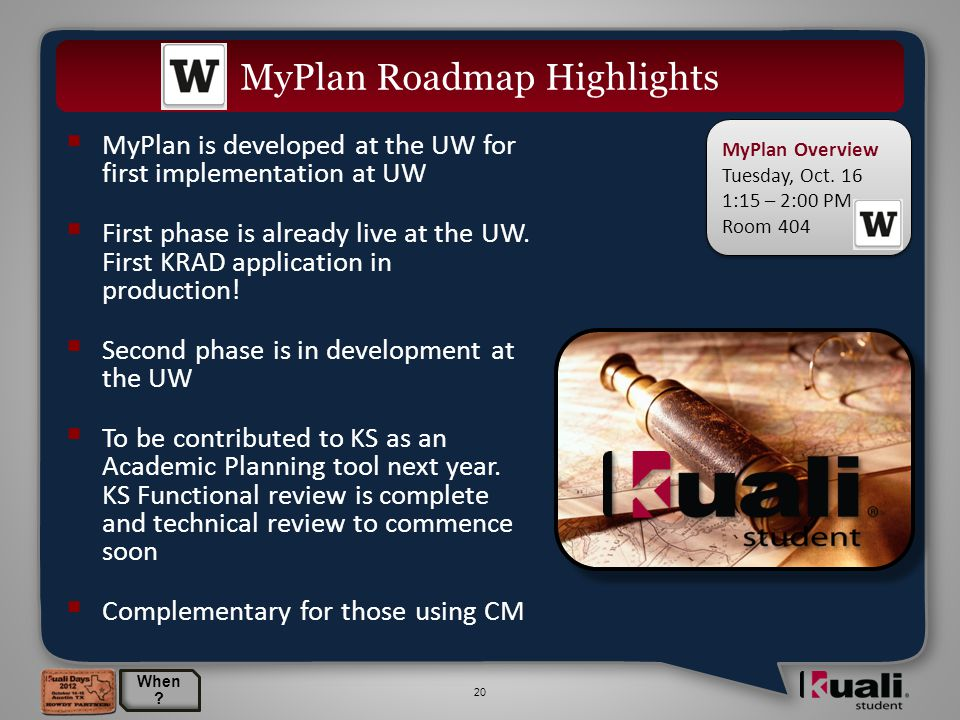 20  MyPlan is developed at the UW for first implementation at UW  First phase is already live at the UW.