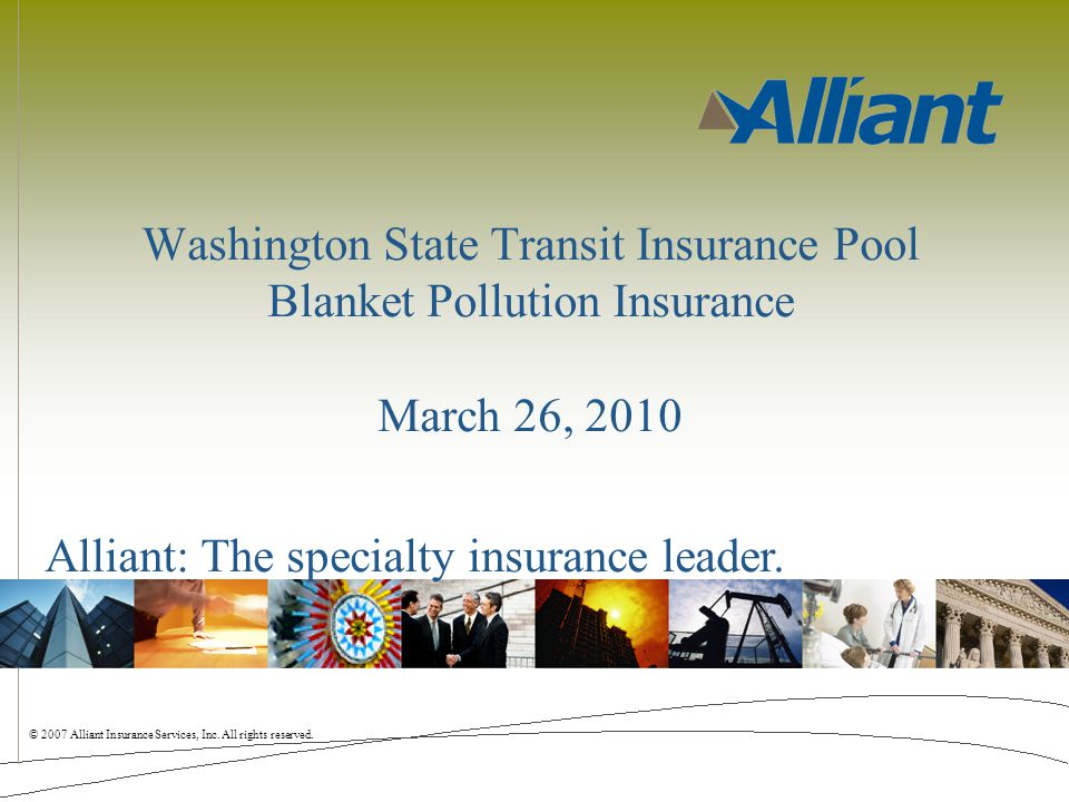 © 2007 Alliant Insurance Services, Inc. All rights reserved.