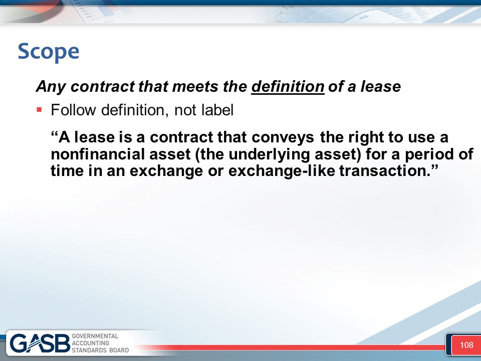 """Any contract that meets the definition of a lease  Follow definition, not label """"A lease is a contract that conveys the right to use a nonfinancial a"""