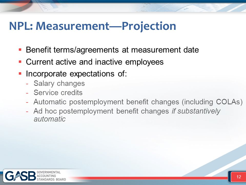 NPL: Measurement—Projection  Benefit terms/agreements at measurement date  Current active and inactive employees  Incorporate expectations of: -Sal
