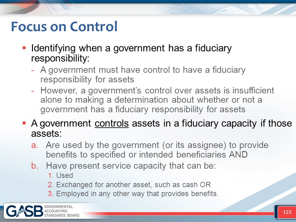 Focus on Control  Identifying when a government has a fiduciary responsibility: -A government must have control to have a fiduciary responsibility fo