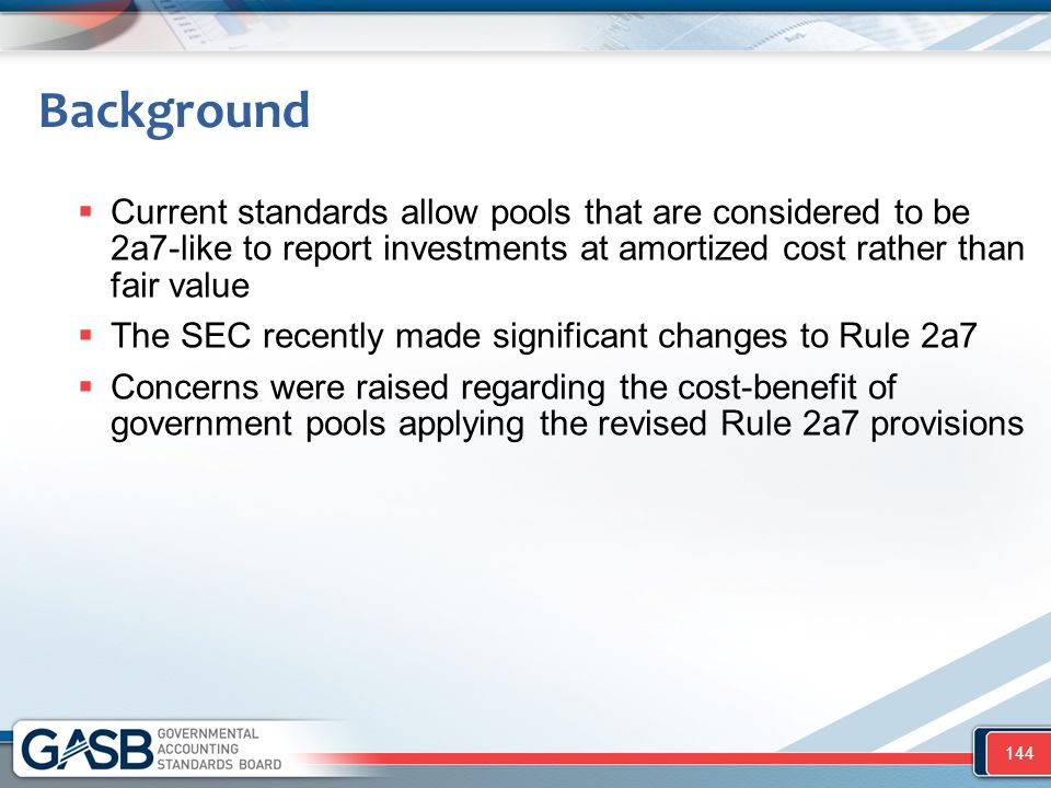 Background  Current standards allow pools that are considered to be 2a7-like to report investments at amortized cost rather than fair value  The SEC
