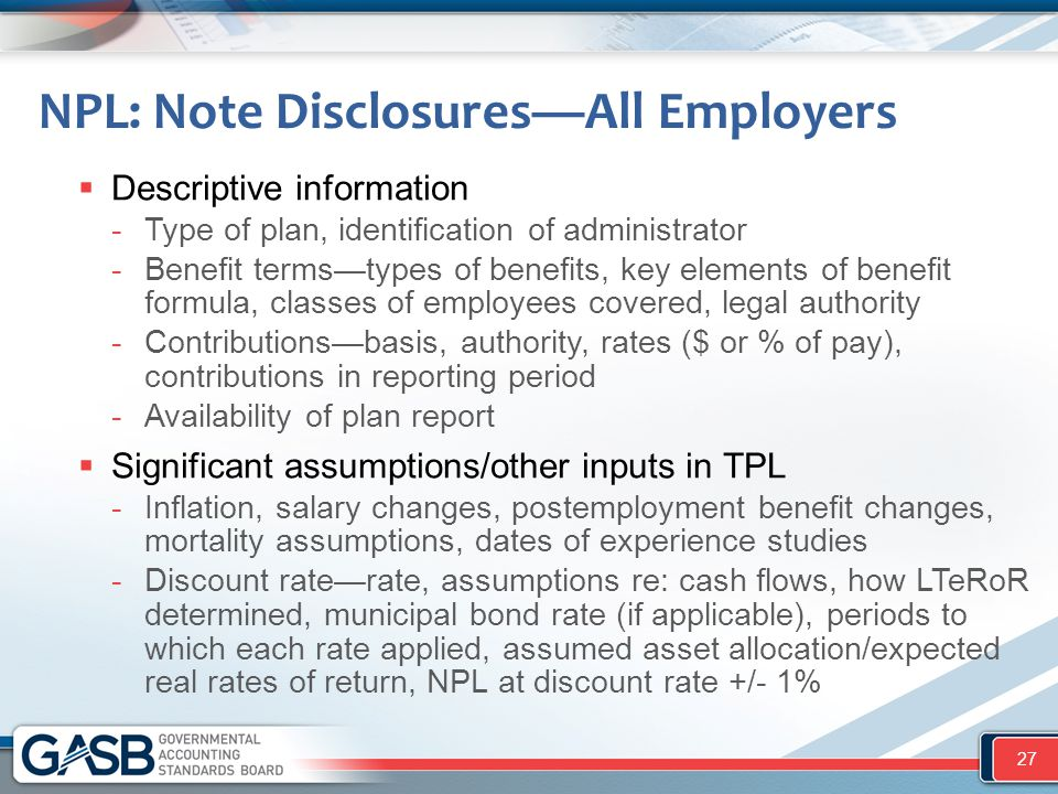 NPL: Note Disclosures—All Employers  Descriptive information -Type of plan, identification of administrator -Benefit terms—types of benefits, key ele