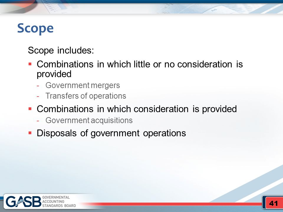 Scope Scope includes:  Combinations in which little or no consideration is provided -Government mergers -Transfers of operations  Combinations in wh